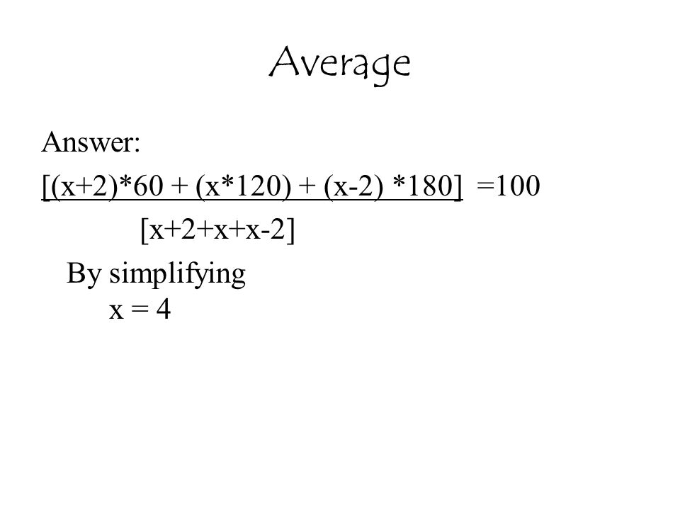 Average Answer: [(x+2)*60 + (x*120) + (x-2) *180] =100 [x+2+x+x-2]